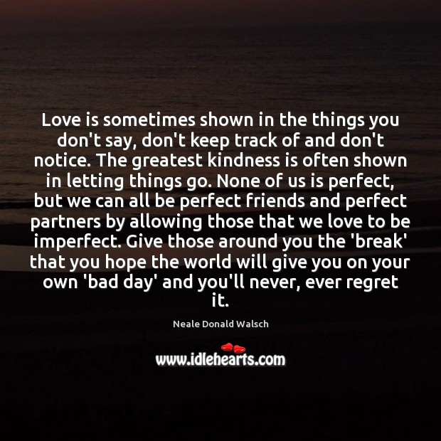 Love is sometimes shown in the things you don't say, don't keep Kindness Quotes Image