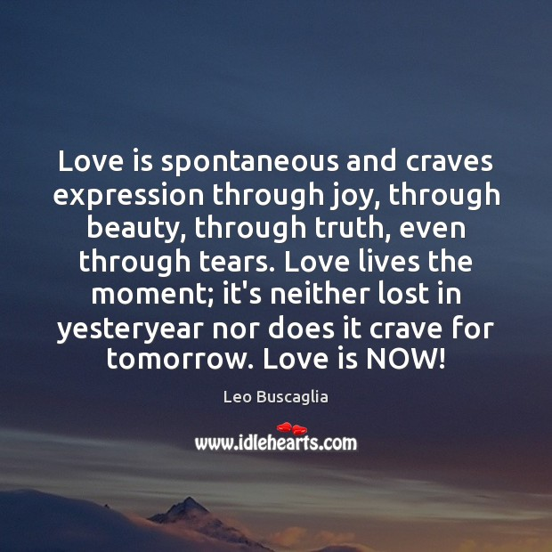 Image, Love is spontaneous and craves expression through joy, through beauty, through truth,