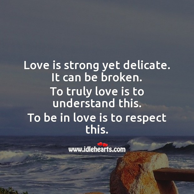 Love is strong yet delicate. It can be broken. Romantic Messages Image