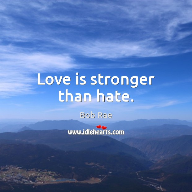 Love is stronger than hate. Image