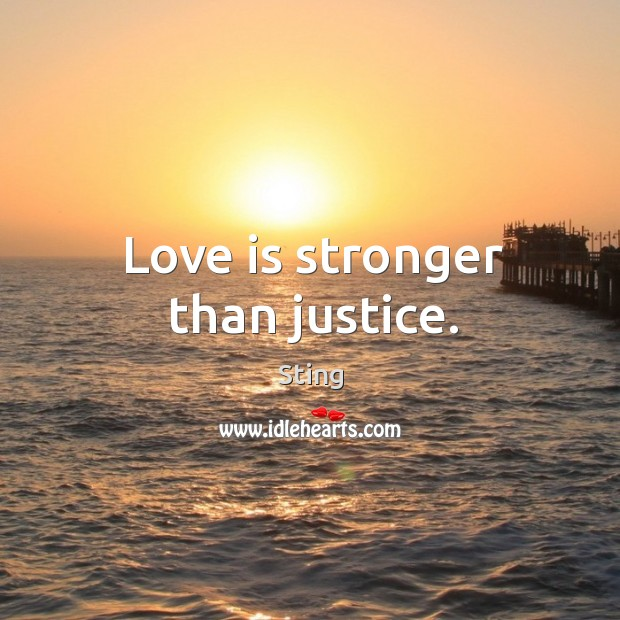 Image, Love is stronger than justice.