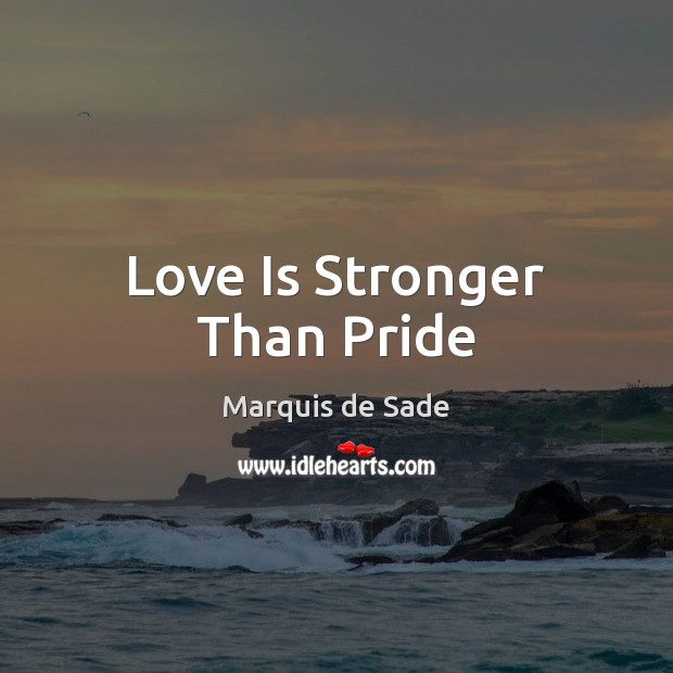 Love Is Stronger Than Pride Marquis de Sade Picture Quote