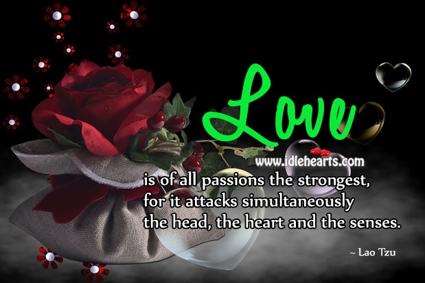 Image, Love is of all passions the strongest.