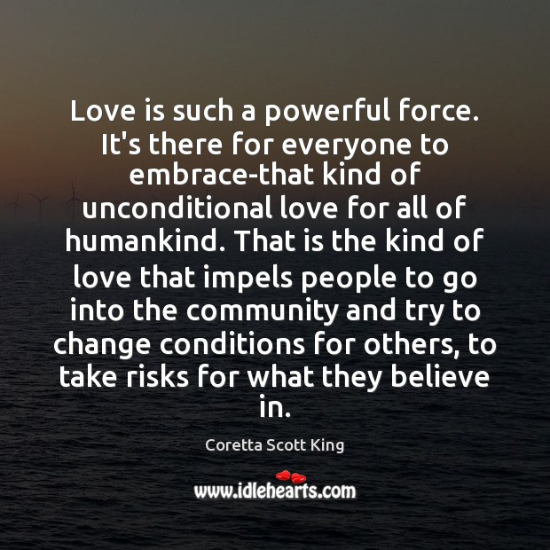 Love is such a powerful force. It's there for everyone to embrace-that Unconditional Love Quotes Image