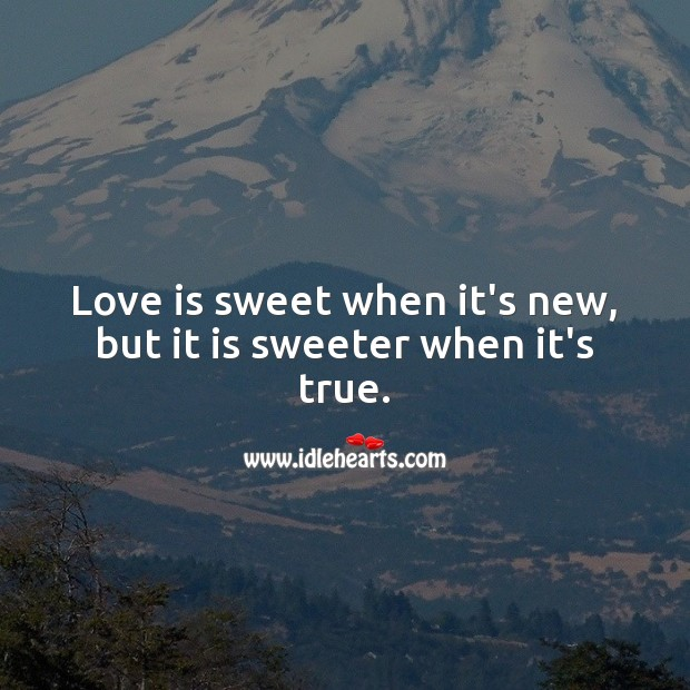 Love is sweet when it's new, but it is sweeter when it's true. Love Is Quotes Image