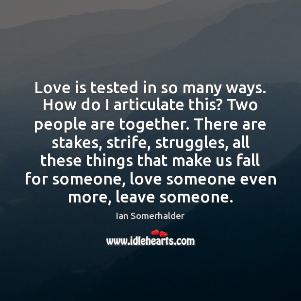 Love is tested in so many ways. How do I articulate this? Love Someone Quotes Image