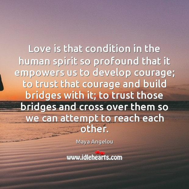 Image, Love is that condition in the human spirit so profound that it