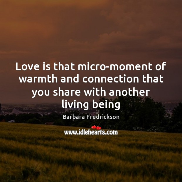 Love is that micro-moment of warmth and connection that you share with Image