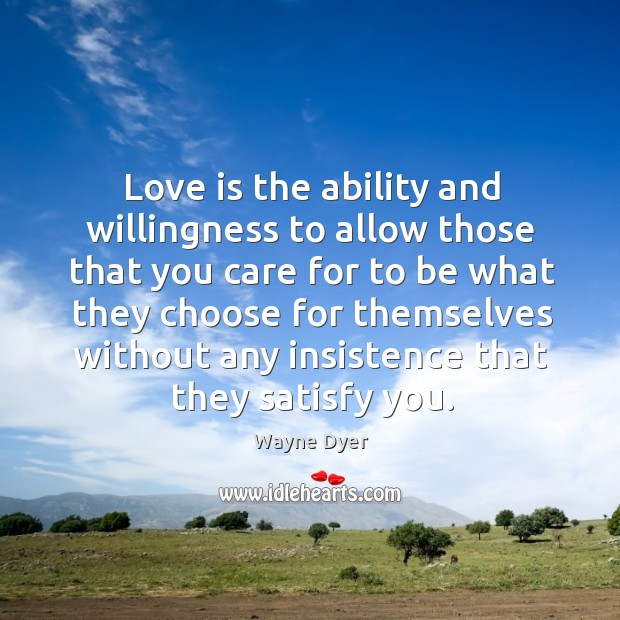 Love is the ability and willingness to allow those that you care Image