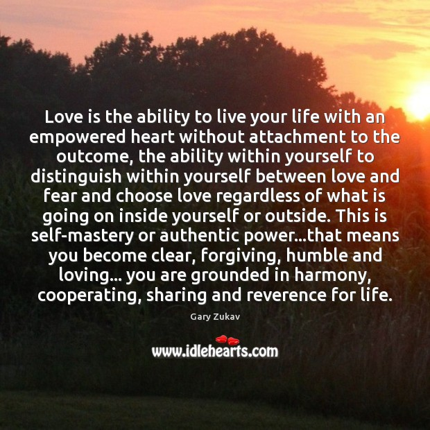 Love is the ability to live your life with an empowered heart Image