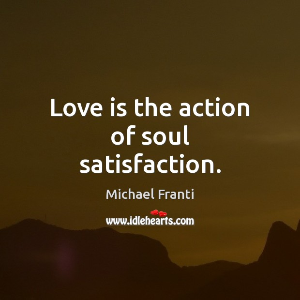 Love is the action of soul satisfaction. Image