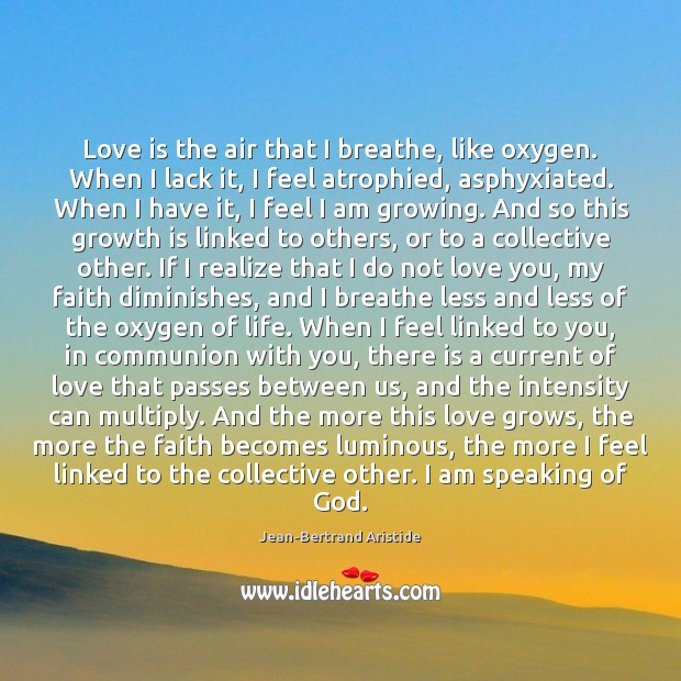 Love is the air that I breathe, like oxygen. When I lack Image