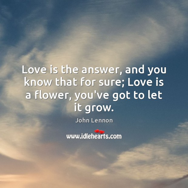 Image, Love is the answer, and you know that for sure; Love is