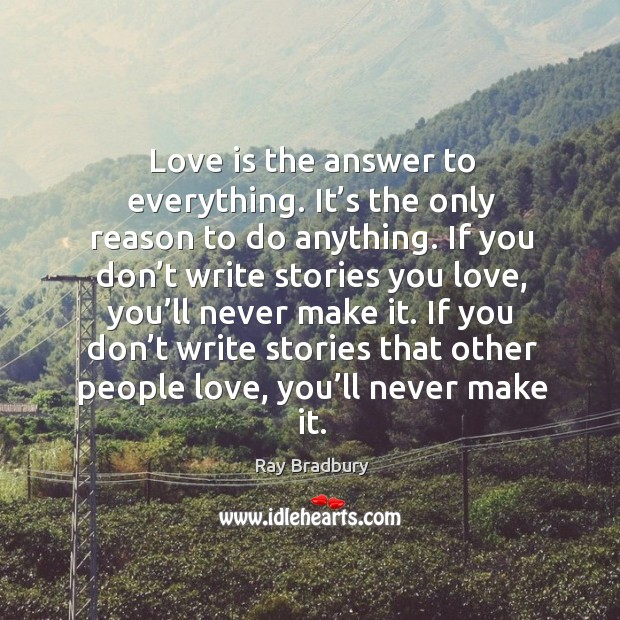 Love is the answer to everything. It's the only reason to do anything. Image