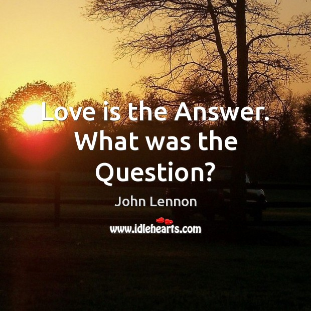 Image, Love is the Answer. What was the Question?