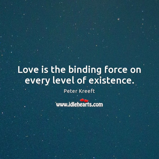 Image, Love is the binding force on every level of existence.
