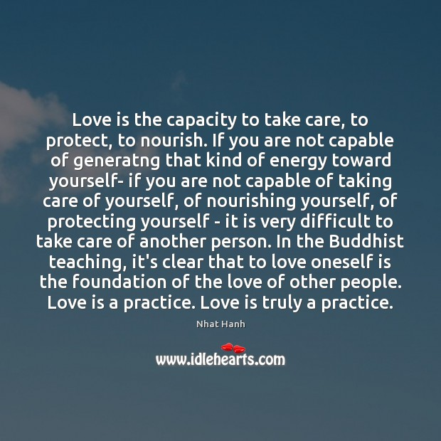 Love is the capacity to take care, to protect, to nourish. If Nhat Hanh Picture Quote