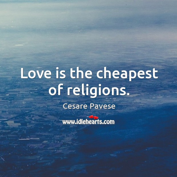 Love is the cheapest of religions. Image
