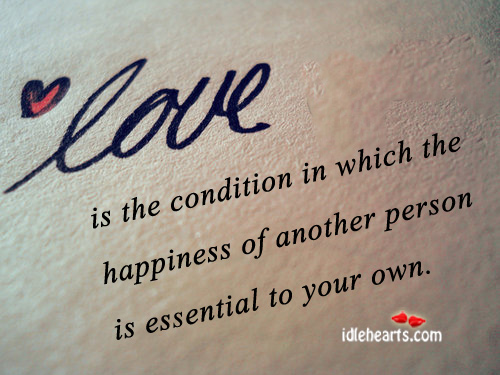 Love Is The Condition In Which The Happiness…
