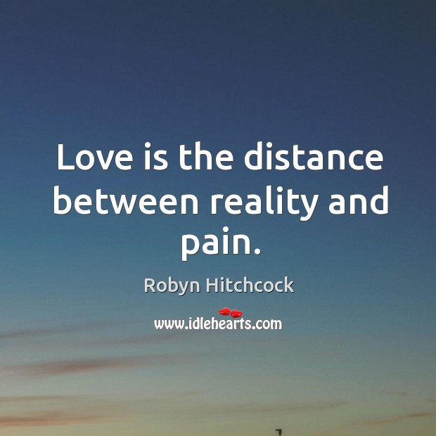 Love is the distance between reality and pain. Image