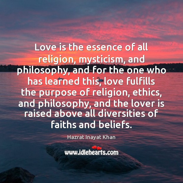 Love is the essence of all religion, mysticism, and philosophy, and for Hazrat Inayat Khan Picture Quote