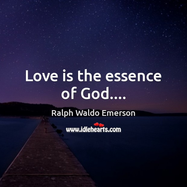 Image, Love is the essence of God….