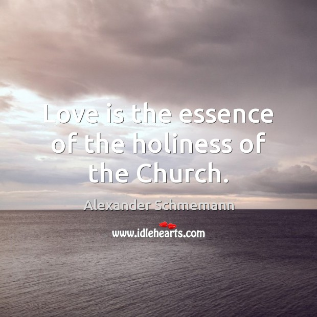 Image, Love is the essence of the holiness of the Church.