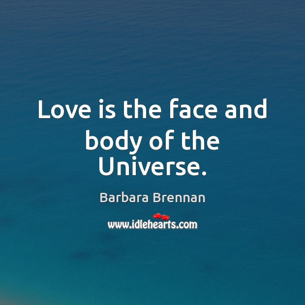Image, Love is the face and body of the Universe.