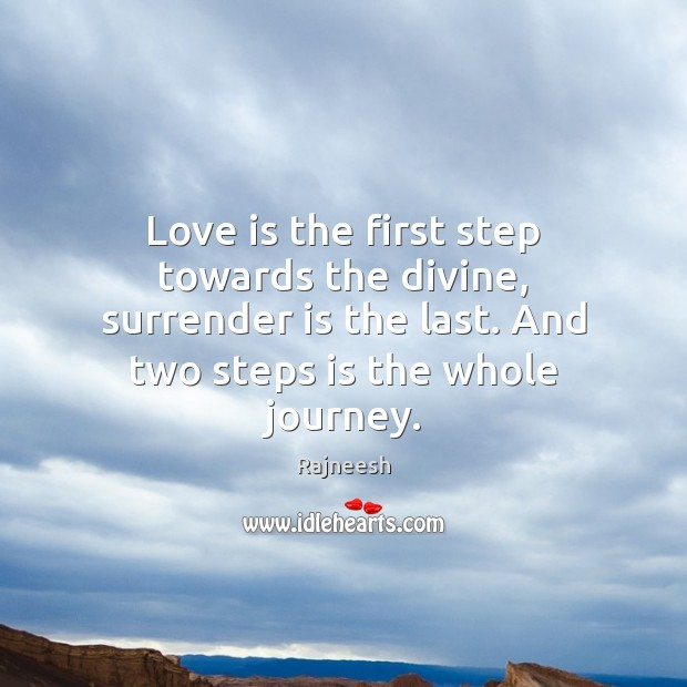 Love is the first step towards the divine, surrender is the last. Image