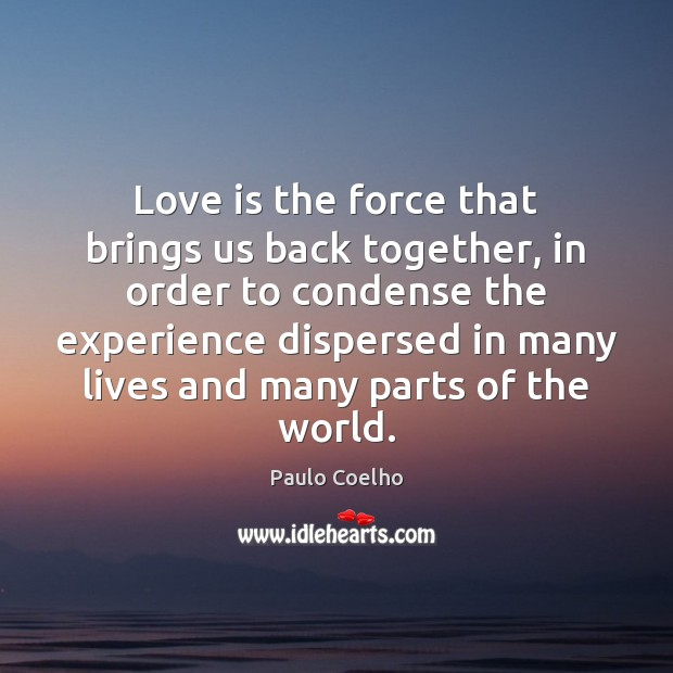 Image, Love is the force that brings us back together, in order to
