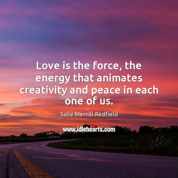Image, Love is the force, the energy that animates creativity and peace in each one of us.