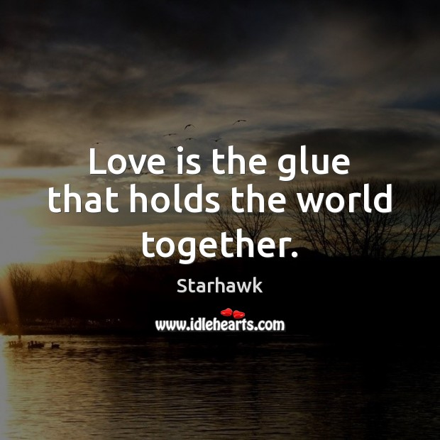 Image, Love is the glue that holds the world together.