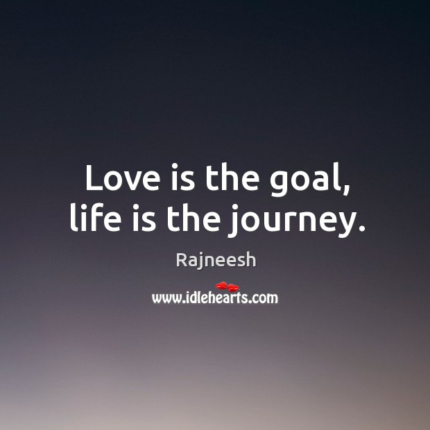 Image, Love is the goal, life is the journey.