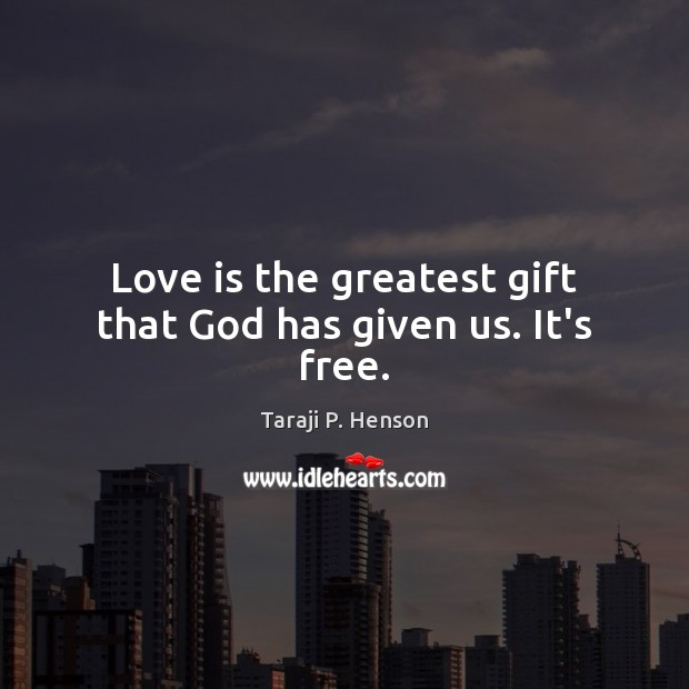Love is the greatest gift that God has given us. It's free. Image