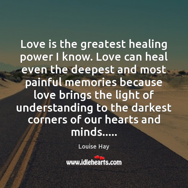 Love is the greatest healing power I know. Love can heal even Image