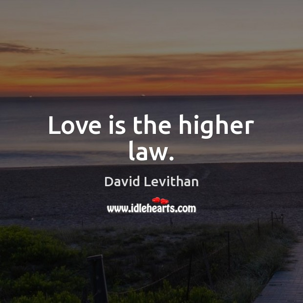 Image, Love is the higher law.