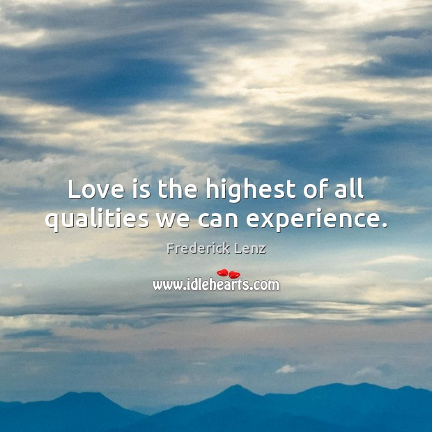 Love is the highest of all qualities we can experience. Image