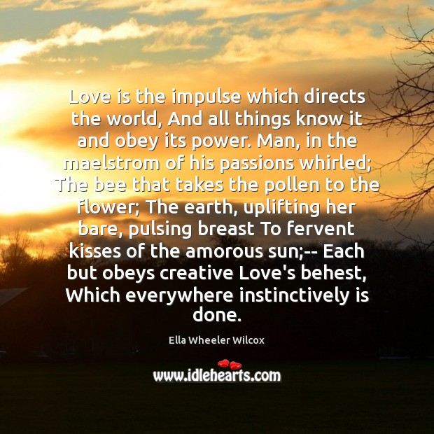 Image, Love is the impulse which directs the world, And all things know