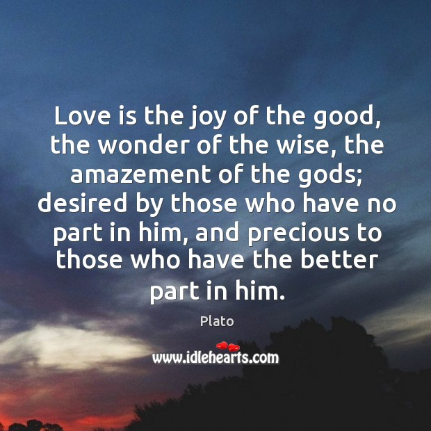 Love is the joy of the good, the wonder of the wise, Image