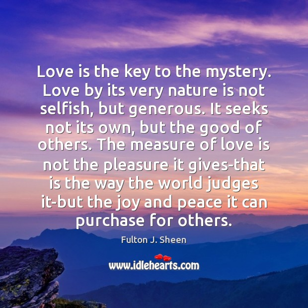 Love is the key to the mystery. Love by its very nature Image
