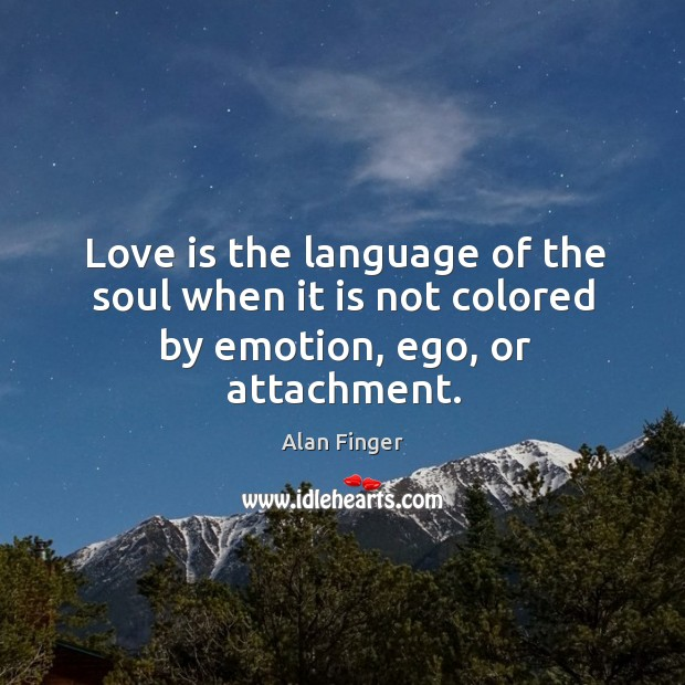 Image, Love is the language of the soul when it is not colored by emotion, ego, or attachment.
