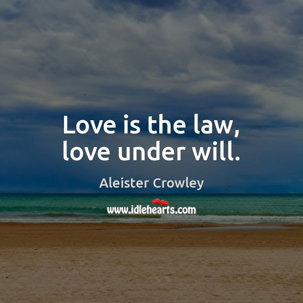 Love is the law, love under will. Aleister Crowley Picture Quote
