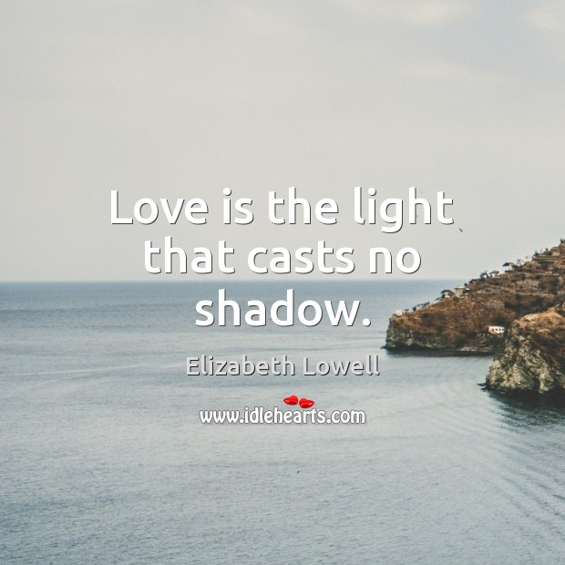 Love is the light that casts no shadow. Image