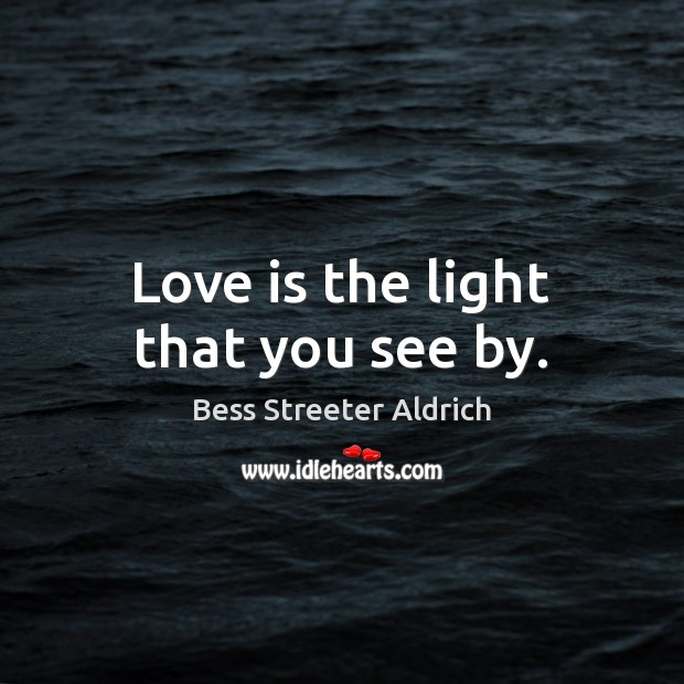 Image, Love is the light that you see by.