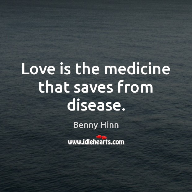 Image, Love is the medicine that saves from disease.