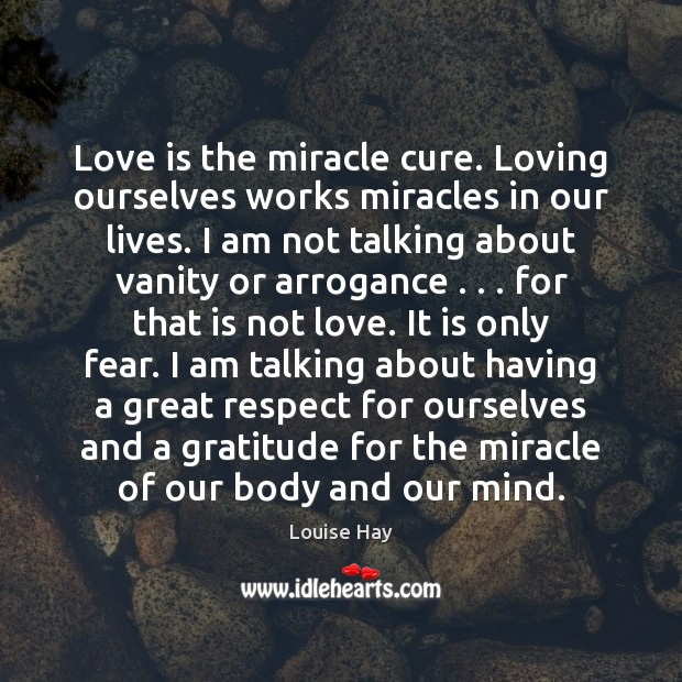 Love is the miracle cure. Loving ourselves works miracles in our lives. Louise Hay Picture Quote