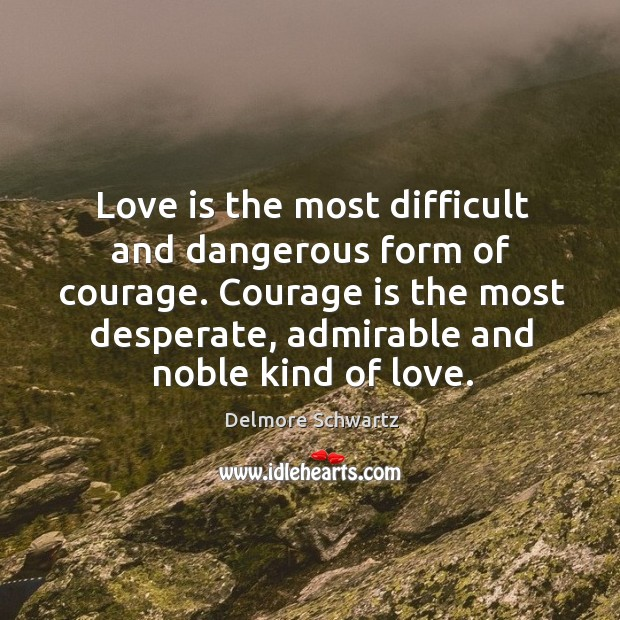 Love is the most difficult and dangerous form of courage. Image