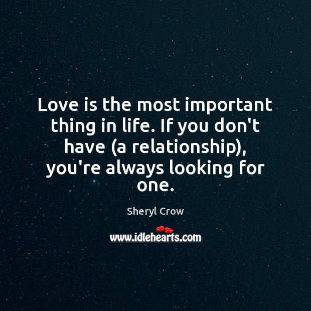 Love is the most important thing in life. If you don't have ( Sheryl Crow Picture Quote