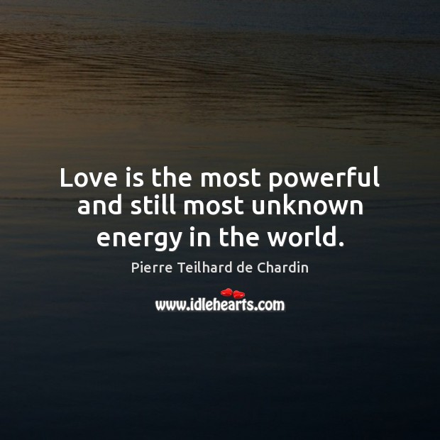 Love is the most powerful and still most unknown energy in the world. Pierre Teilhard de Chardin Picture Quote