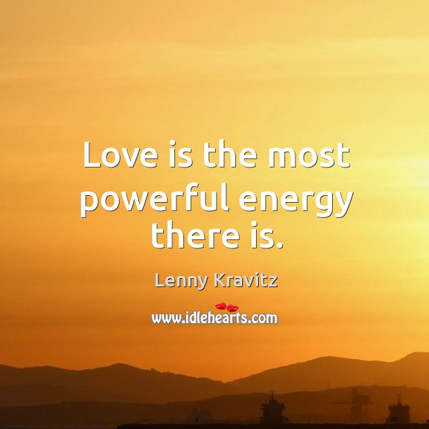 Image, Love is the most powerful energy there is.
